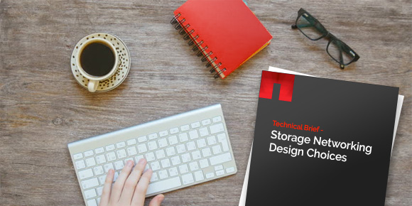 Technical Brief - Storage Networking Design Choices Technical